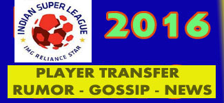 ISL PLAYER TRANSFER NEWS 2016